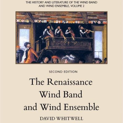 The History and Literature of the Wind Band and Wind Ensemble, vol. 2